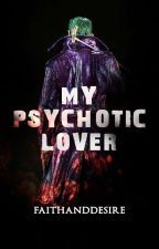 My Psychotic Lover by FaithandDesire