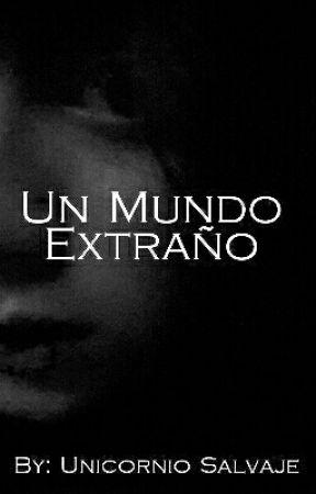 Un Mundo Extraño by unicorniosalvaje2002