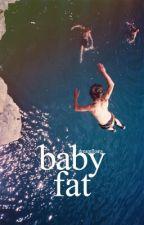 Baby Fat #Wattys2017 by dreamfloats