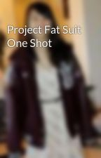 Project Fat Suit One Shot by ThioneTran