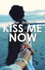 Kiss Me Now by eliza-has-wit