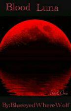 Blood Luna by BlueeyedWhereWolf