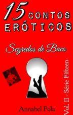 15 Contos Eróticos / Segredos de Baco (Vol. 2 da série Fifteen) - EM ANDAMENTO by annabelpola