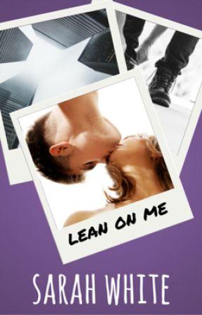 Lean On Me #Wattys2016 by SarahLWhite