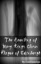 The Haunting of Mary King's Close (No longer writing) by Londonandeye