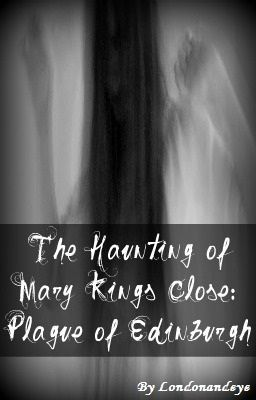The Haunting of Mary King's Close (No longer writing)
