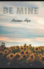 Be Mine (1) by AnimasDamayanti