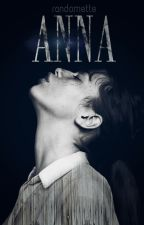 Anna | Complete | Editing by Randomette