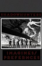 Shadowhunters Imagines/Preferences  by nightslegacy