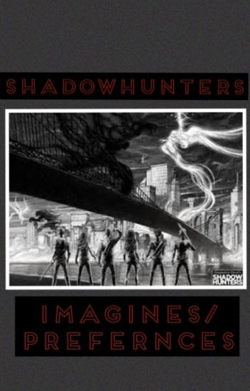 Shadowhunters Imagines/Preferences