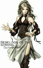 Rebellion Of The Strong by timelord4803