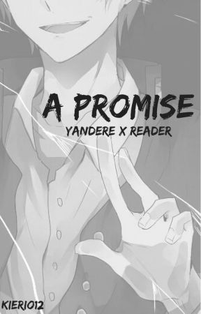 A Promise (Yandere x Reader) [Editing] by kierio12