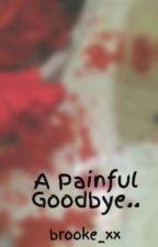 A Painful Goodbye.. by brooke_xx