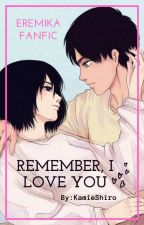 Remember,I Love you™ (Fanfic Eremika)  by KamieShiro