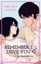 Remember,I Love you™ (Fanfic Eremika)  by KamieShiro