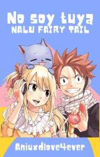 ¡No soy tuya!-NaLu Fairy Tail by aniuxdlove4ever