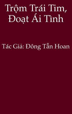 Đọc truyện Trộm trái tim, đoạt ái tình - Đông Tẫn Hoan
