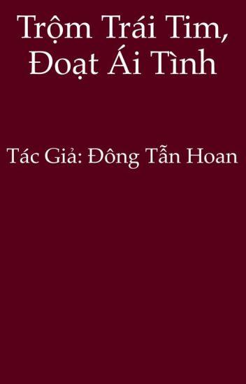 Đọc Truyện Trộm trái tim, đoạt ái tình - Đông Tẫn Hoan - TruyenFun.Com