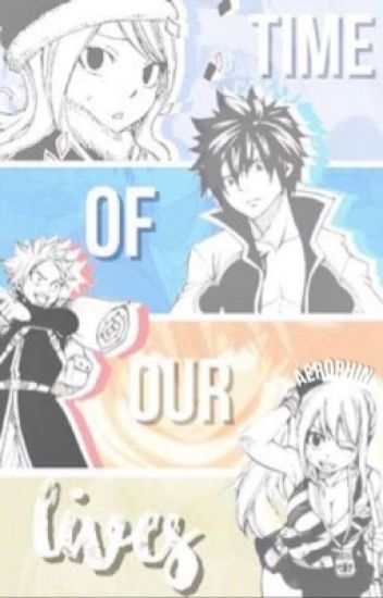 Time Of Our Lives ♕ Gruvia + Nalu