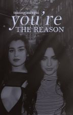 You're the Reason (Camren) by teasingjauregui