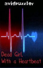 The Dead Girl with a Heartbeat: Inside my Mind by avidpuzzler