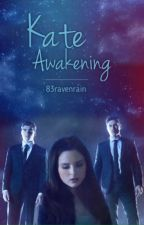 Kate Awakening  by 83ravenrain