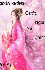 [Xuyên Không] Cướp Ngôi Nữ Chính by hanthienvi