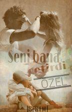 Seni Bana Getirdi (Özel) by lSeneml