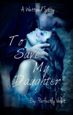 To Save My Daughter