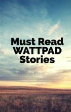 MUST READ WATTPAD STORIES by numbyouToo
