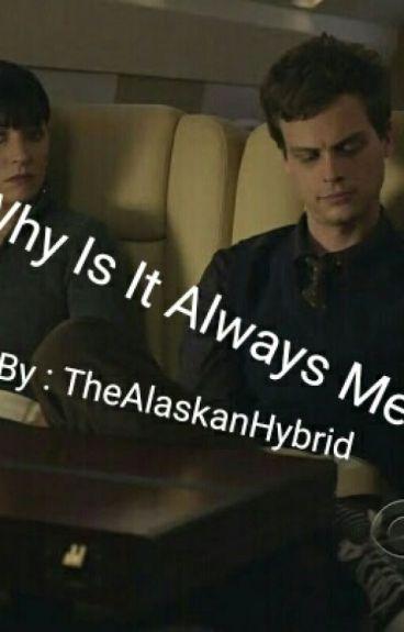 Why Is It Always Me? (MorganxReidxHotch)