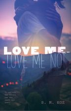 Love Me, Love Me Not by smkozwrites