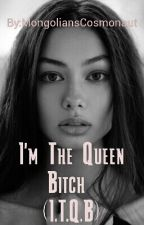 I'm The Queen Bitch by MongoliansCosmonaut