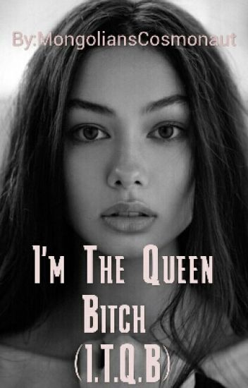 I'm The Queen Bitch