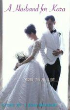 A Husband For Kara by LizhaMarbun
