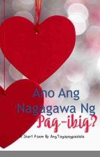 Ano ang nagagawa ng pag-ibig? by AngTagapagpaalala