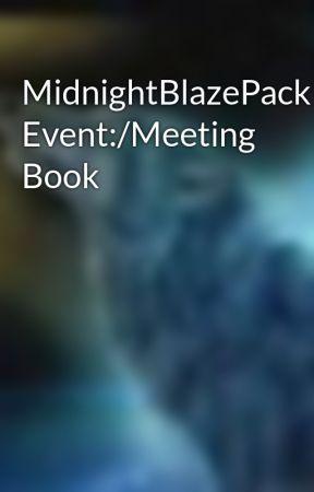 MidnightBlazePack Event:/Meeting Book by MidnightBlazePack