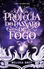 A Profecia do Pássaro de Fogo (Melissa Grey) by editoraseguinte