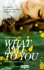 What Am I To You (Prequel to Before I Do) #Wattys2016 by kceustaquio