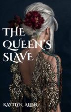 The Queen's Slave  {Born a Slave Series}  by herlittlenightmare