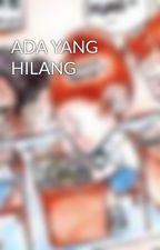 ADA YANG HILANG by VorellaVe