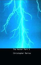 The Hacker Part I by ChristopherMarrow