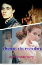 Depois Da Escolha (REVISANDO) by foreverddreamy