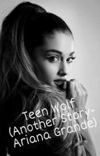 Teen Wolf (Another Story- Ariana Grande) by rockbabecute