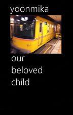 our beloved child #çeviri# by yoonmika