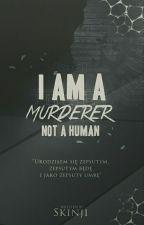 I'm a murderer, not a human by Skinji