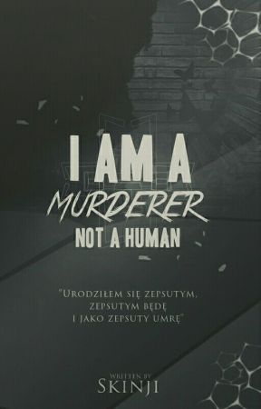 I'm a murderer, not a human by Riisny