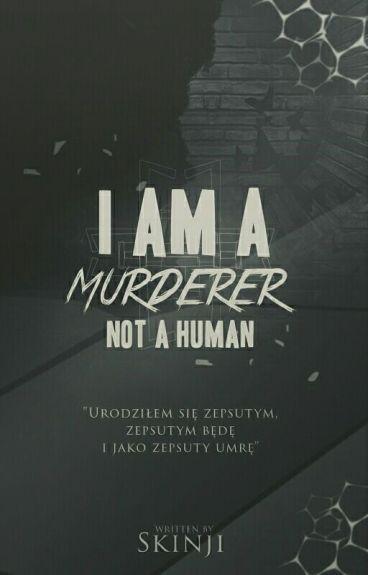 I'm a murderer, not a human
