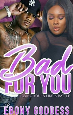 Bad For You  by EbonyGoddess