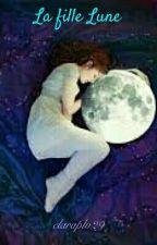 La fille Lune. ( Terminé ) by claraplv29